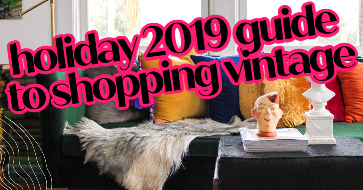 HOLIDAY 2019 GUIDE TO SHOPPING VINTAGE
